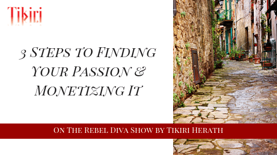 3 Steps to Finding Your Passion & Monetizing It