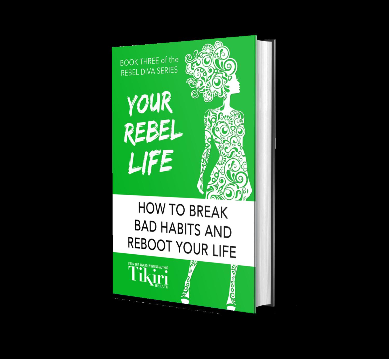 Book Three of the Rebel Diva Empowerment Series, Your Rebel Life by Tikiri Herath